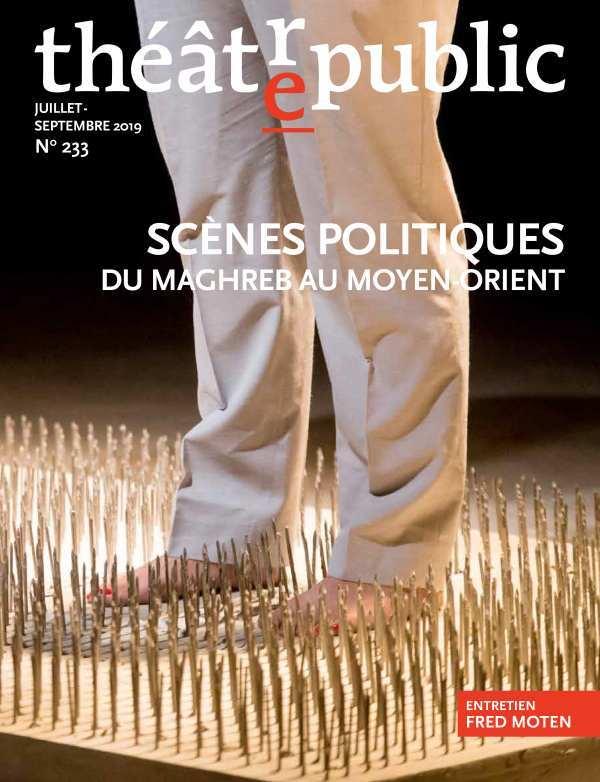 THEATRE PUBLIC N 233 - SCENES POLITIQUES DU MAGHREB AU MOYENT-ORIENT