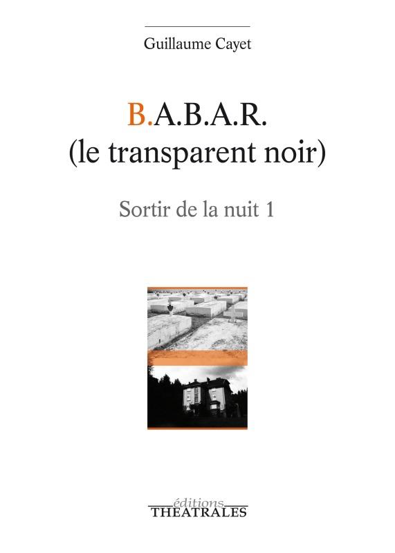 B.A.B.A.R (LE TRANSPARENT NOIR) - SORTIR DE LA NUIT 1