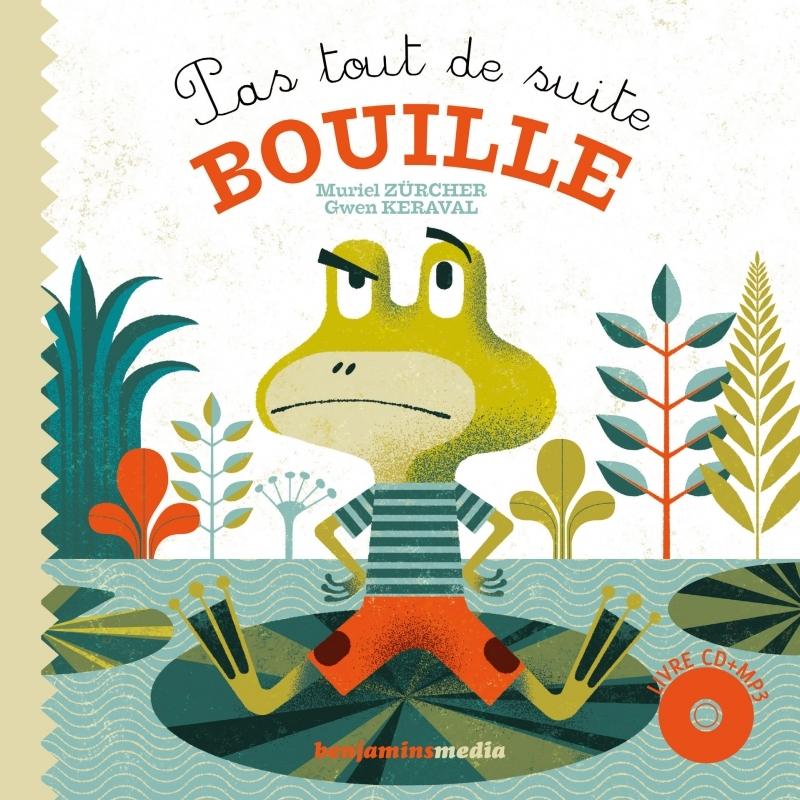 PAS TOUT DE SUITE, BOUILLE (+CD)
