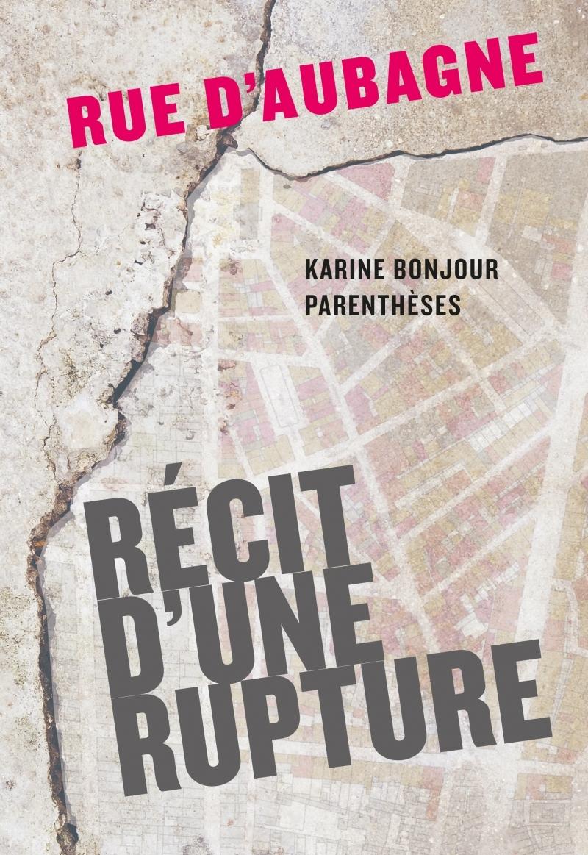 RUE D'AUBAGNE - RECIT D'UNE RUPTURE
