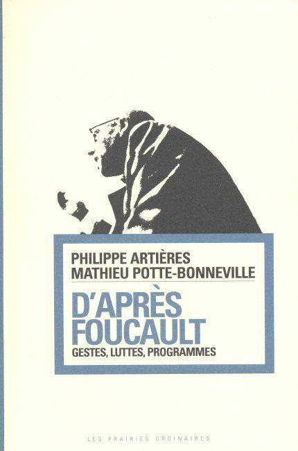 D'APRES FOUCAULT - GESTES, LUTTES, PROGRAMMES