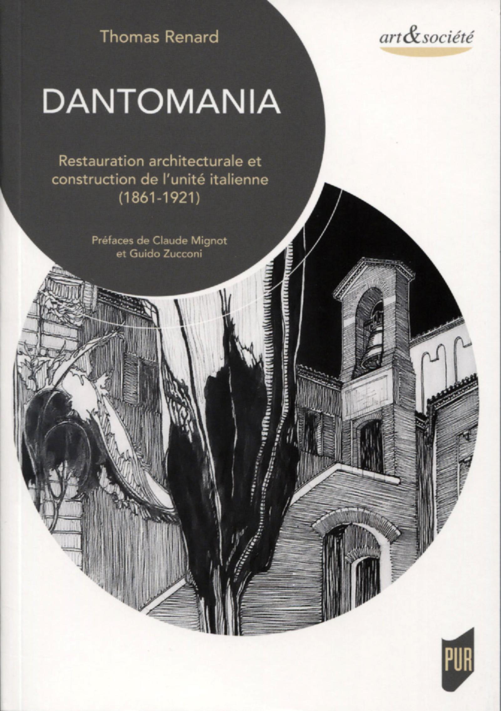 DANTOMANIA - RESTAURATION ARCHITECTURALE ET CONSTRUCTION DE L'UNITE ITALIENNE (1861-1921). PREFACES