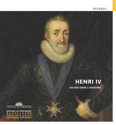 HENRI IV - UN ROI DANS L'HISTOIRE