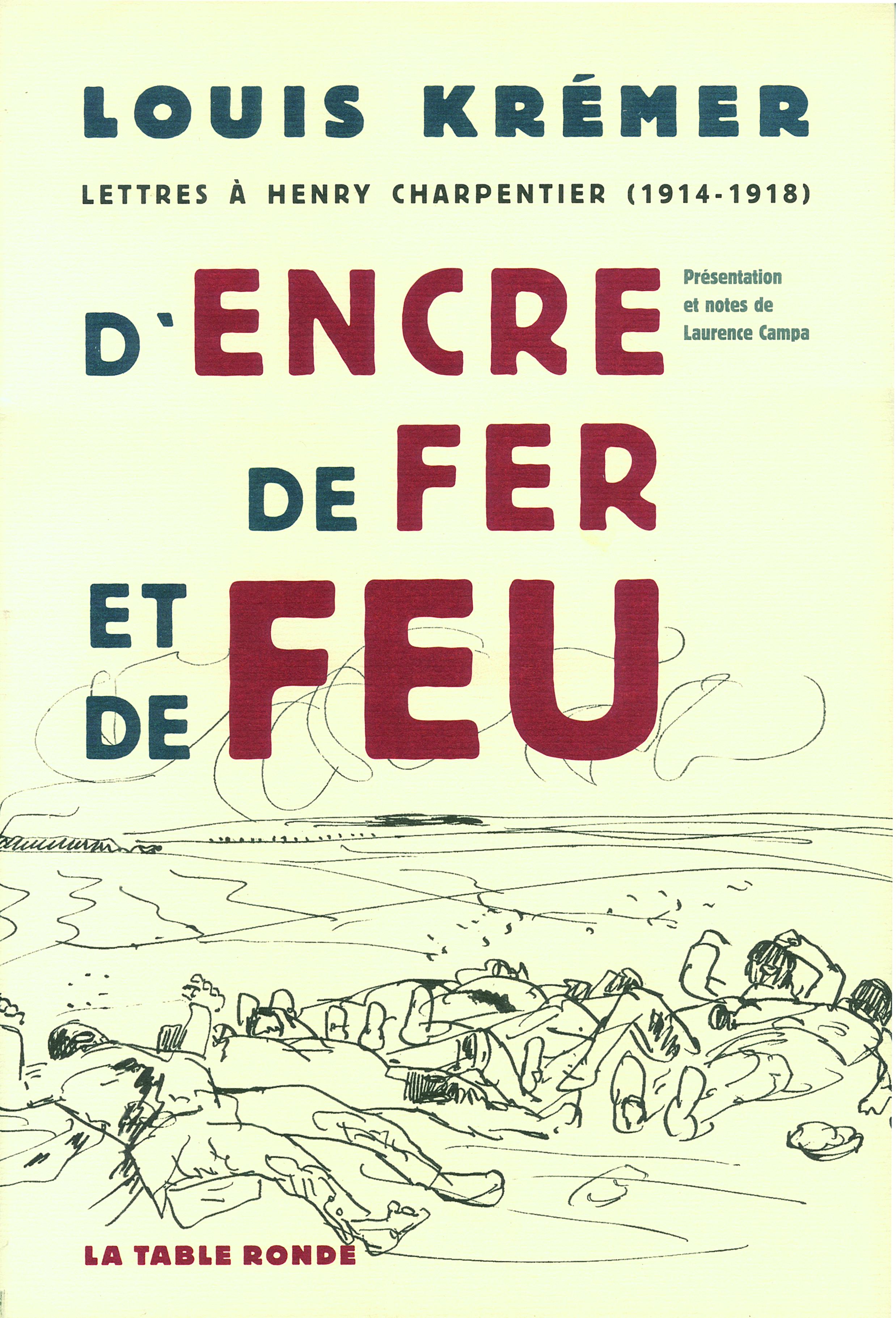 D'ENCRE, DE FER ET DE FEU - LETTRES A HENRY CHARPENTIER (1914-1918)