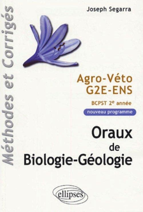 ORAUX DE BIOLOGIE-GEOLOGIE - AGRO-VETO - G2E - ENS, METHODES ET CORRIGES - PROGRAMME 2005 DE BCPST 2
