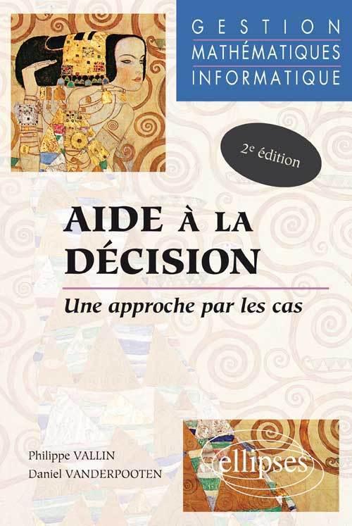 AIDE A LA DECISION - UNE APPROCHE PAR LES CAS - GESTION - MATHEMATIQUES - INFORMATIQUE - NOUVELLE ED
