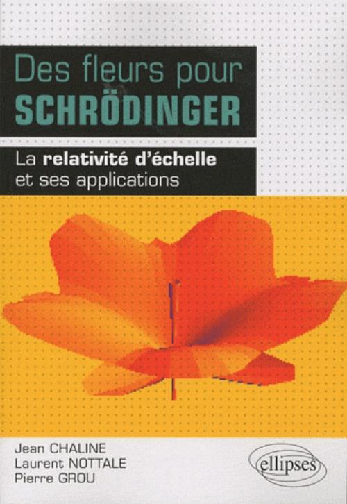 DES FLEURS POUR SCHRODINGER - LA RELATIVITE D'ECHELLE ET SES APPLICATIONS