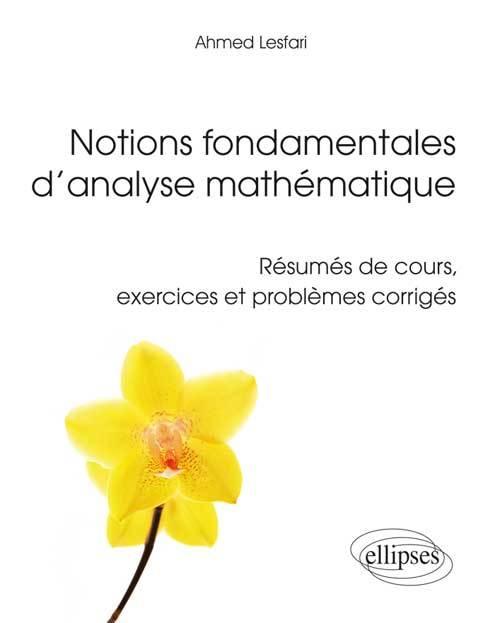 NOTIONS FONDAMENTALES D ANALYSE MATHEMATIQUE - RESUMES DE COURS, EXERCICES ET PROBLEMES CORRIGES