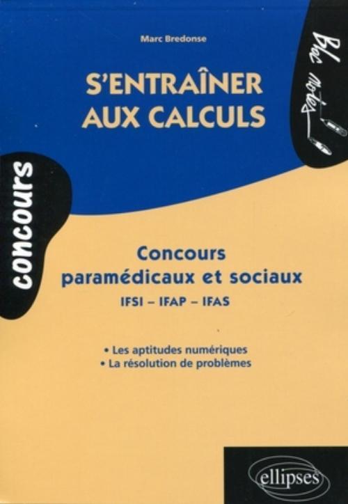 S'ENTRAINER AUX CALCULS CONCOURS PARAMEDICAUX ET SOCIAUX IFSI-IFAP-IFAS LES APTITUDES NUMERIQUES