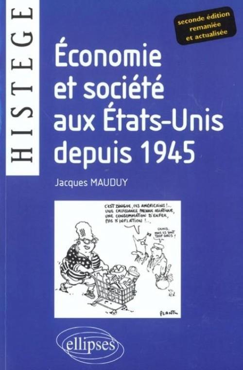ECONOMIE ET SOCIETE AUX ETATS-UNIS DEPUIS 1945 - DEUXIEME EDITION ENTIEREMENT RENOUVELEE ET ACTUALIS