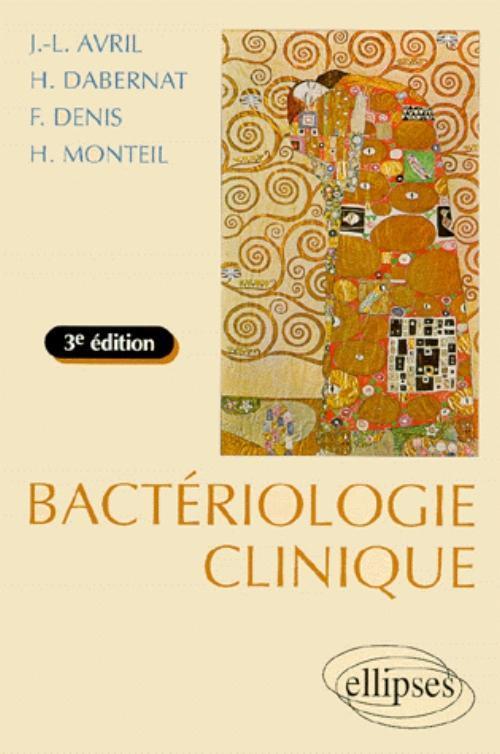 BACTERIOLOGIE CLINIQUE - 3E EDITION ENTIEREMENT REFONDUE ET MISE A JOUR
