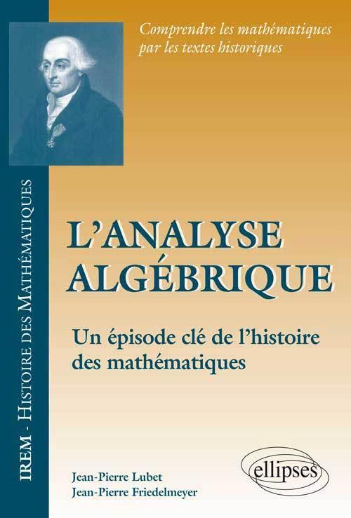L ANALYSE ALGEBRIQUE - UN EPISODE CLE DE L HISTOIRE DES MATHEMATIQUES