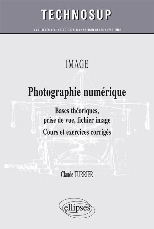 OPTIQUE - PHOTOGRAPHIE NUMERIQUE - BASES THEORIQUES, PRISE DE VUE, FICHIER IMAGE - COURS ET EXERCICE