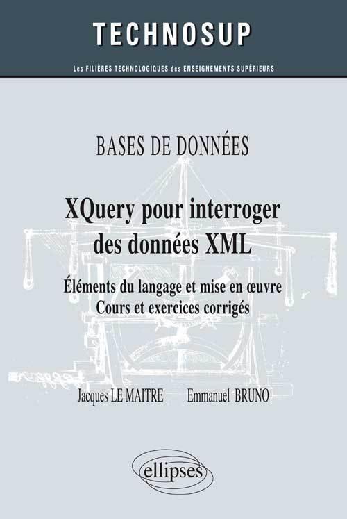 BASES DE DONNEES - XQUERY POUR INTERROGER DES DONNEES XML - ELEMENTS DU LANGAGE ET MISE EN OEUVRE -