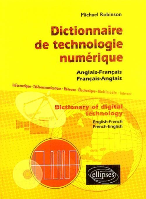DICTIONNAIRE DE TECHNOLOGIE NUMERIQUE DICTIONARY OF DIGITAL TECHNOLOGY ANGLAIS-FRANCAIS-ANGLAIS