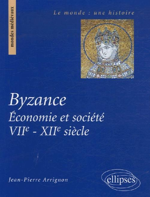 BYZANCE ECONOMIE ET SOCIETE VIIE-XIIE SIECLE