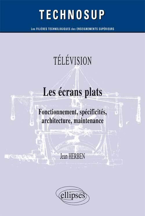 TELEVISION - LES ECRANS PLATS - FONCTIONNEMENT, SPECIFICITES, ARCHITECTURE, MAINTENANCE (NIVEAU B)
