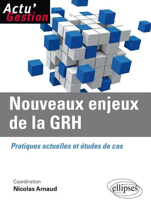 NOUVEAUX ENJEUX DE LA GRH PRATIQUES ACTUELLES ET ETUDES DE CAS