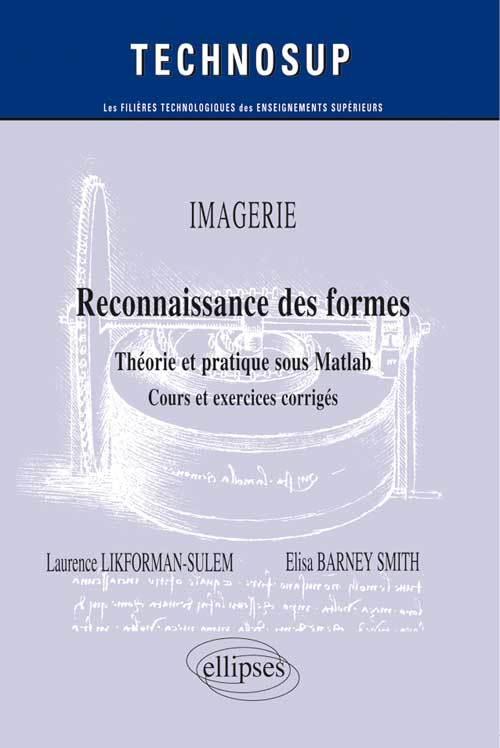 IMAGERIE - RECONNAISSANCE DES FORMES - THEORIE ET PRATIQUE SOUS MATLAB - COURS ET EXERCICES CORRIGES