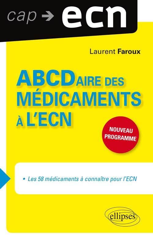 ABCDAIRE DES MEDICAMENTS A L'ECN NOUVEAU PROGRAMME LES 58 MEDICAMENTS A CONNAITRE POUR L'ECN