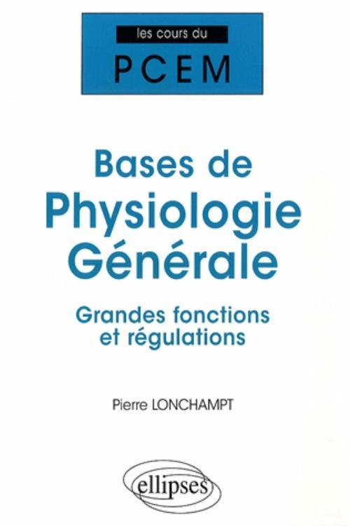 BASES DE PHYSIOLOGIE GENERALE. GRANDES FONCTIONS ET REGULATIONS