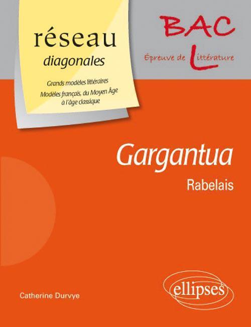 GARGANTUA DE RABELAIS. A. DOMAINE : GRANDS MODELES LITTERAIRES - MODELES FRANCAIS, DU MOYEN AGE A L'