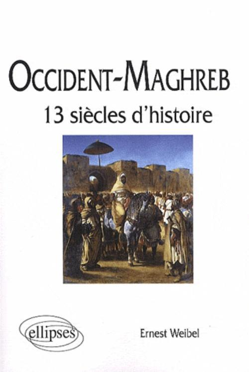 OCCIDENT - MAGHREB. 13 SIECLES D'HISTOIRE