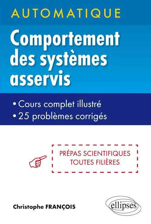 AUTOMATIQUE - COMPORTEMENT DES SYSTEMES ASSERVIS - COURS COMPLETS ILLUSTRE - 25 PROBLEMES CORRIGES -