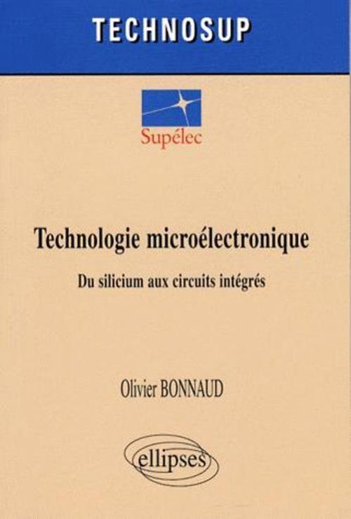 TECHNOLOGIE MICROELECTRONIQUE. DU SILICIUM AUX CIRCUITS INTEGRES