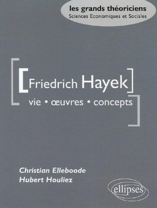 HAYEK FRIEDRICH  - VIE, OEUVRES, CONCEPTS