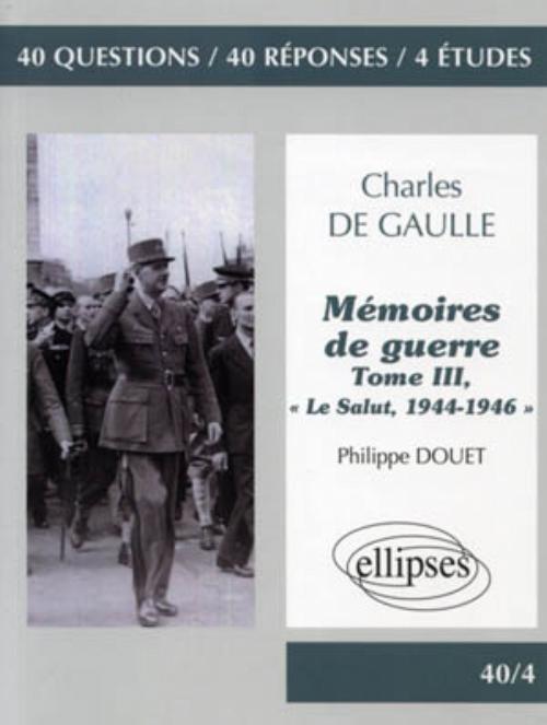 DE GAULLE,  MEMOIRES DE GUERRE  , TOME III,  LE SALUT, 1944-1946