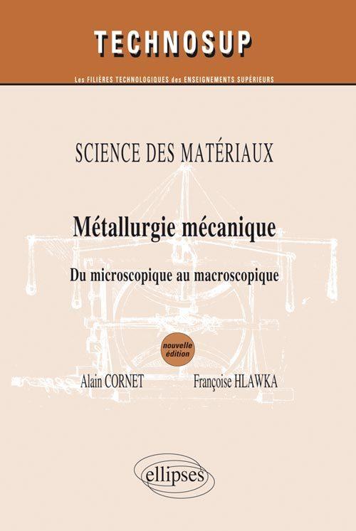 SCIENCE DES MATERIAUX- METALLURGIE MECANIQUE - DU MICROSCOPIQUE AU MACROSCOPIQUE - NIVEAU B ET C - 2