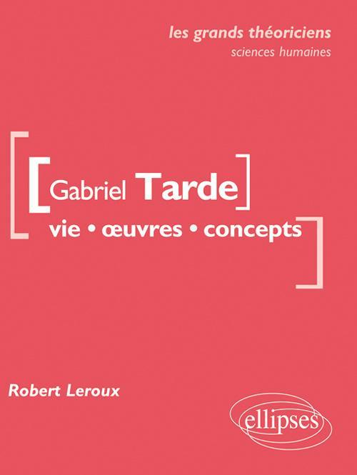 GABRIEL TARDE VIE OEUVRES CONCEPTS