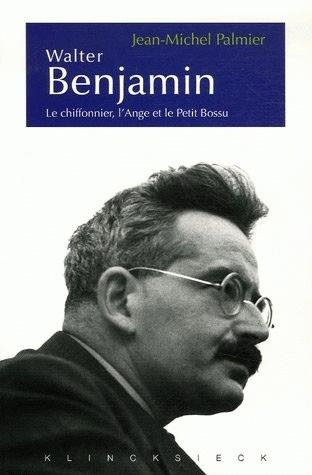 WALTER BENJAMIN - LE CHIFFONNIER, L'ANGE ET LE PETIT BOSSU. ESTHETIQUE ET POLITIQUE CHEZ WALTER BENJ