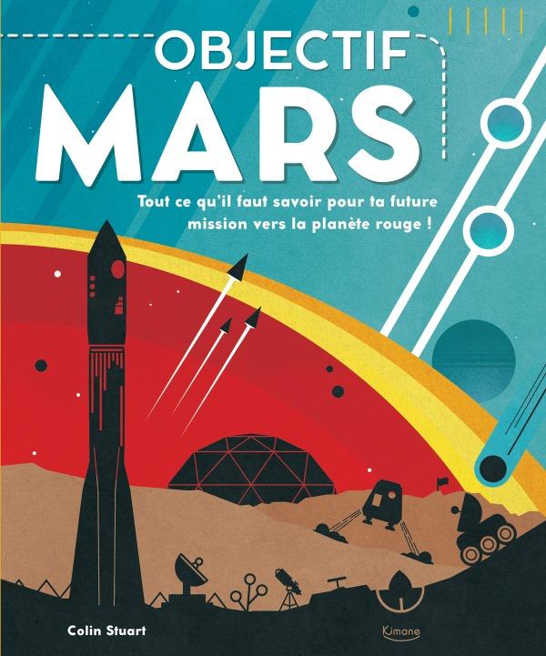 OBJECTIF MARS - TOUT CE QU'IL FAUT SAVOIR POUR TA FUTURE MISSION VERS LA PLANETE ROUGE !