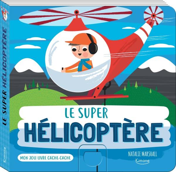 LE SUPER HELICOPTERE (COLL. MON JOLI LIVRE CACHE-CACHE) - AVEC UNE TIRETTE-SURPRISE A CHAQUE PAGE