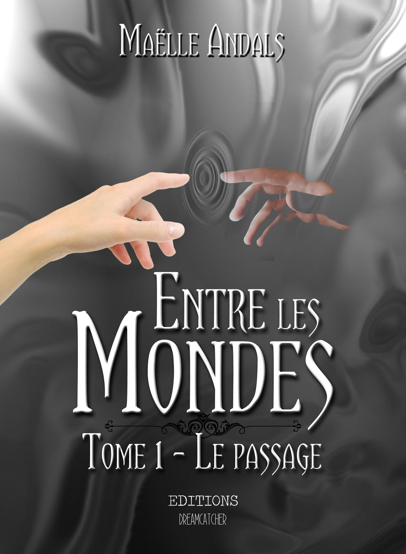ENTRE LES MONDES. TOME 1: LE PASSAGE