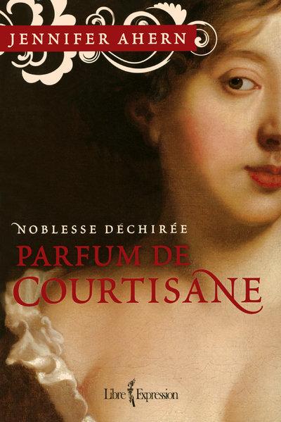 PARFUM DE COURTISANE - TOME 1 NOBLESSE DECHIREE - 01