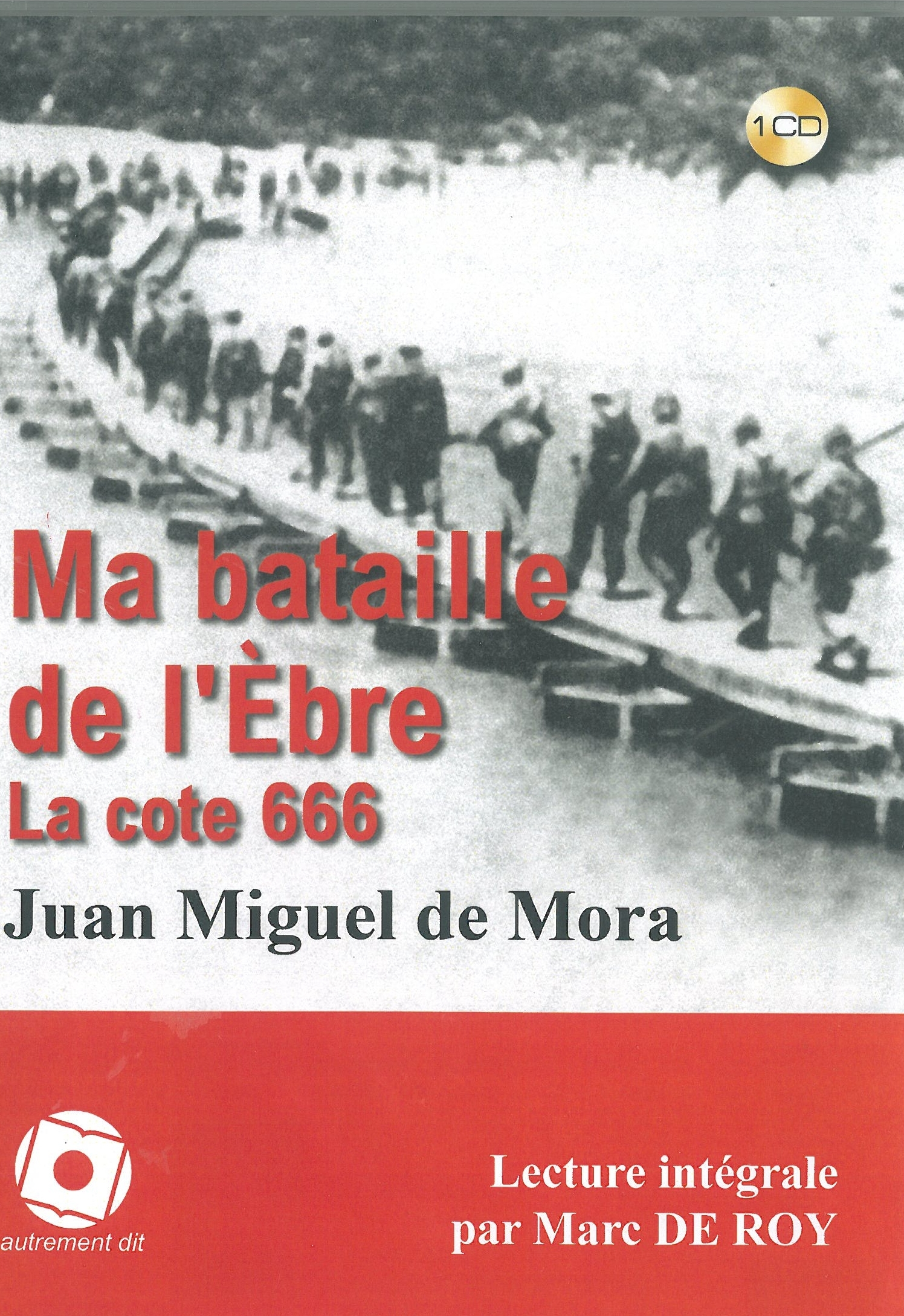 MA BATAILLE DE L'EBRE,LA COTE 666 /1CD - LECTURE INTEGRALE PAR MARC DEROY