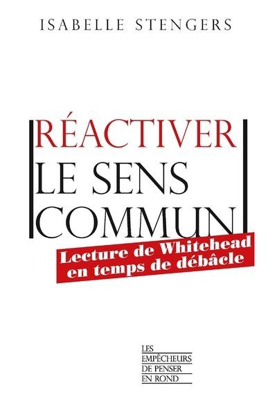 REACTIVER LE SENS COMMUN - LECTURE DE WHITEHEAD EN TEMPS DE DEBACLE
