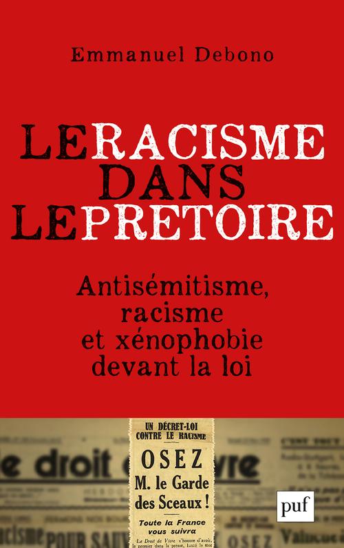 LE RACISME DANS LE PRETOIRE - ANTISEMITISME, RACISME ET XENOPHOBIE DEVANT LA LOI