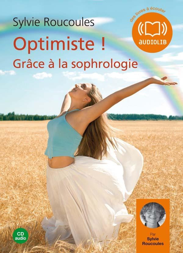OPTIMISTE ! GRACE A LA SOPHROLOGIE - LIVRE AUDIO 1 CD AUDIO - 52 MIN