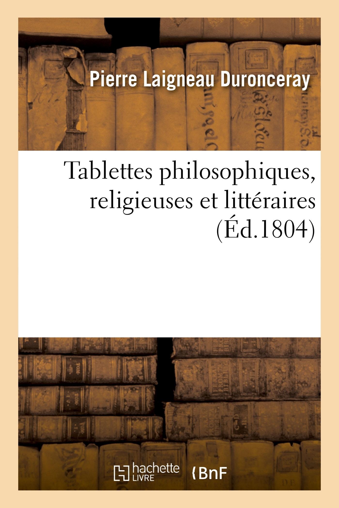 TABLETTES PHILOSOPHIQUES, RELIGIEUSES ET LITTERAIRES
