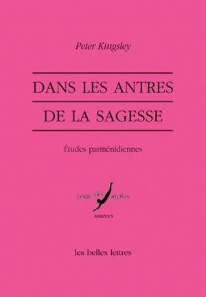 DANS LES ANTRES DE LA SAGESSE - ETUDES PARMENIDIENNES