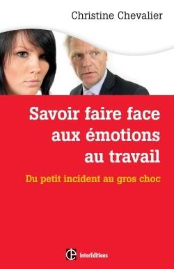 SAVOIR FAIRE FACE AUX EMOTIONS AU TRAVAIL. 2E ED. - DU PETIT INCIDENT AU GROS CHOC
