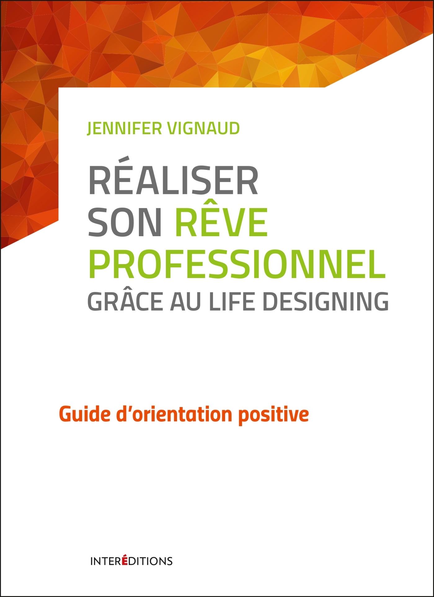 REALISER SON REVE PROFESSIONNEL GRACE AU LIFE DESIGNING - GUIDE D'ORIENTATION POSITIVE