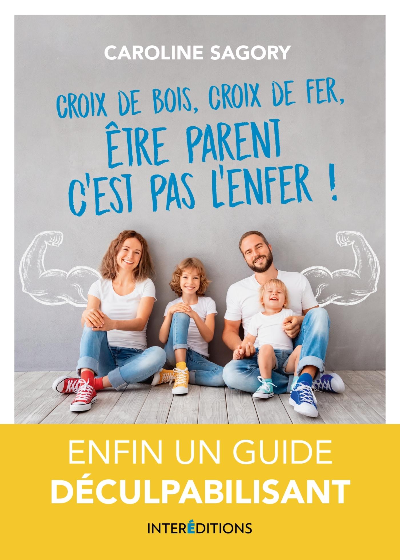 CROIX DE BOIS, CROIX DE FER, ETRE PARENT C'EST PAS L'ENFER ! - ENFIN UN GUIDE DECULPABILISANT!