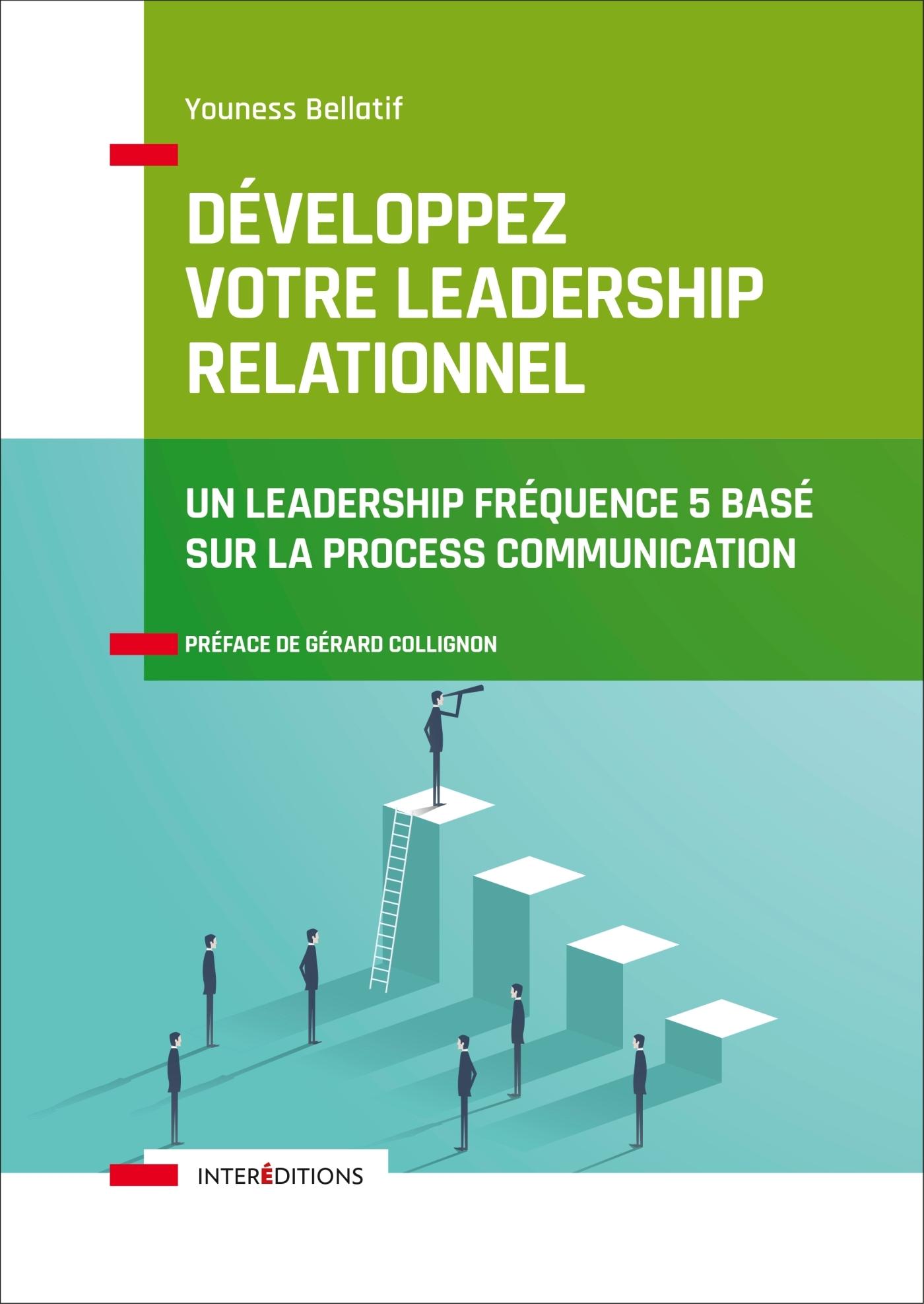 DEVELOPPEZ VOTRE LEADERSHIP RELATIONNEL - UN LEADERSHIP FREQUENCE 5 BASE SUR LA PROCESS COMMUNICATI