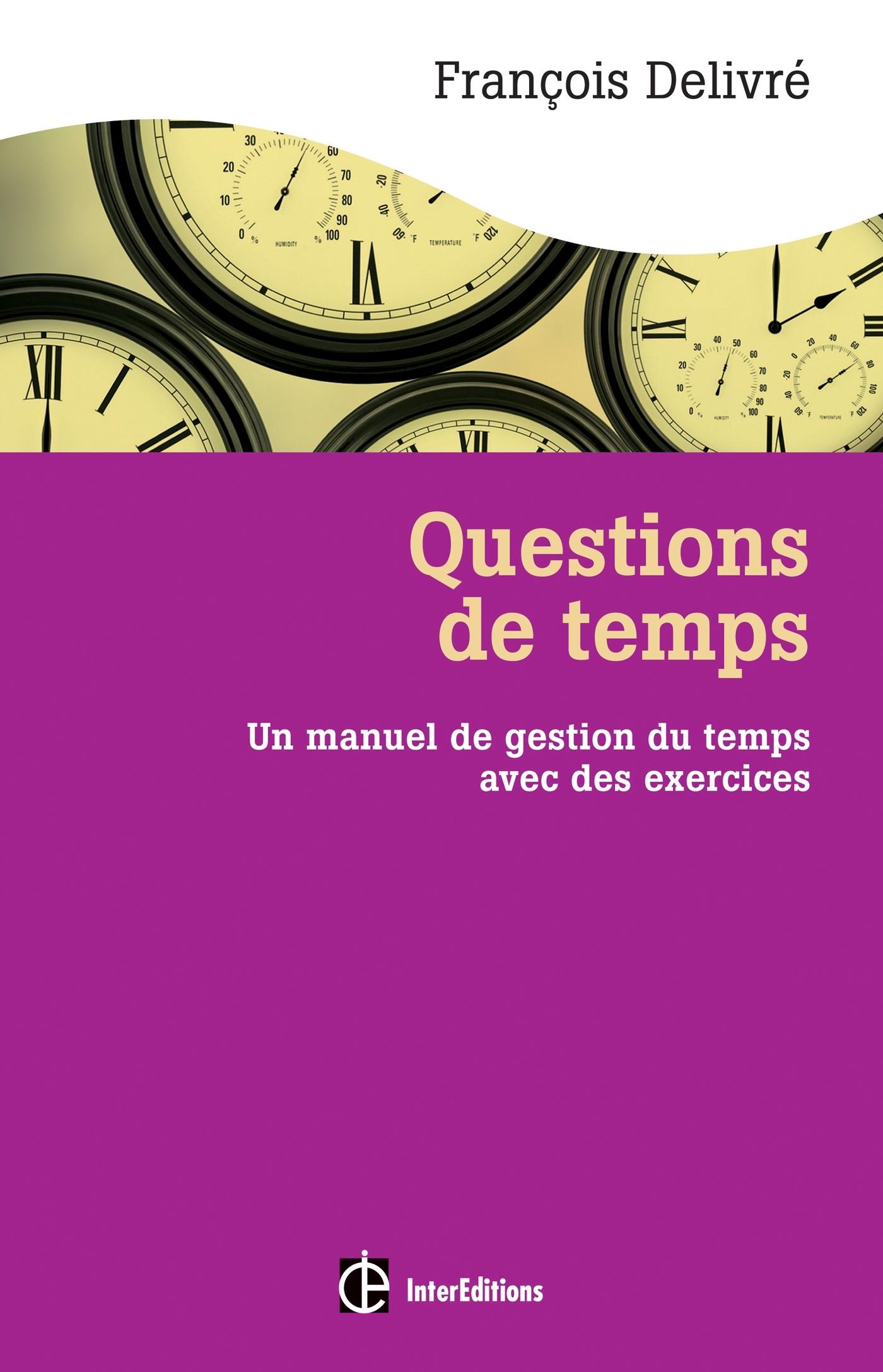 QUESTIONS DE TEMPS - 2E ED. - UN MANUEL DE GESTION DU TEMPS AVEC DES EXERCICES
