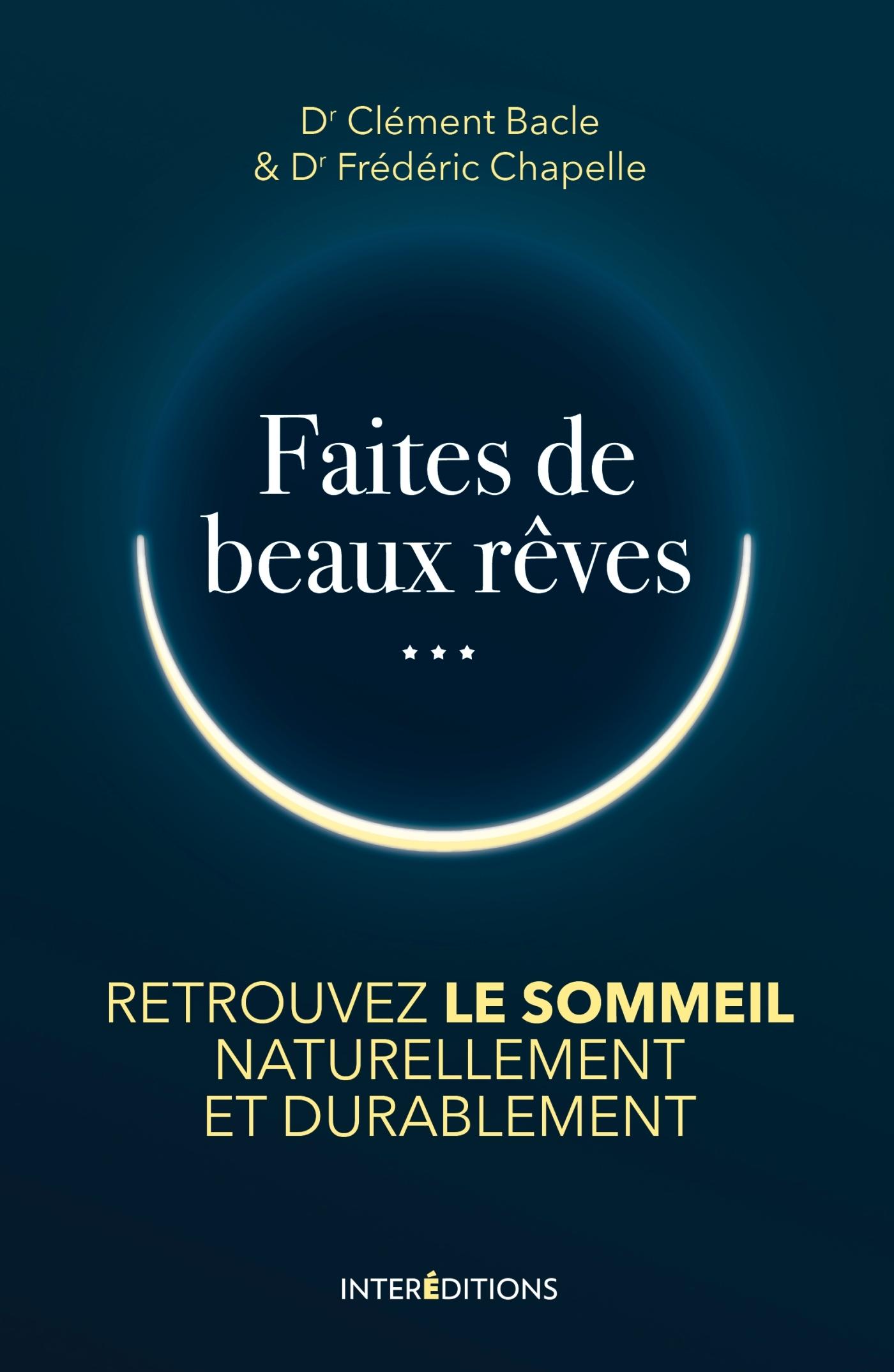 FAITES DE BEAUX REVES - RETROUVEZ LE SOMMEIL NATURELLEMENT ET DURABLEMENT
